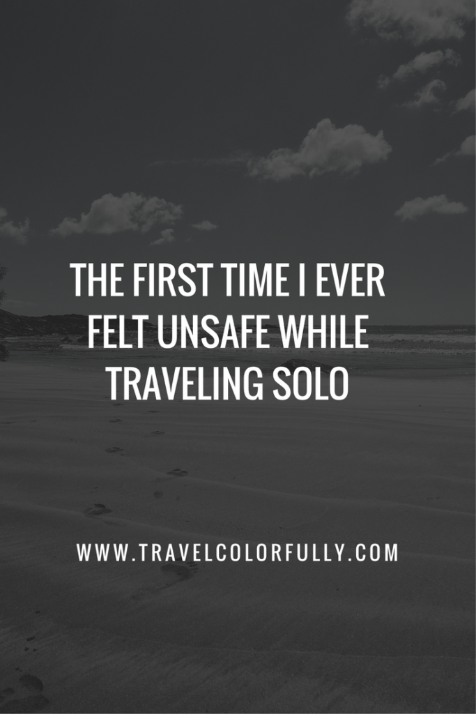 The first time I ever felt unsafe while traveling solo.