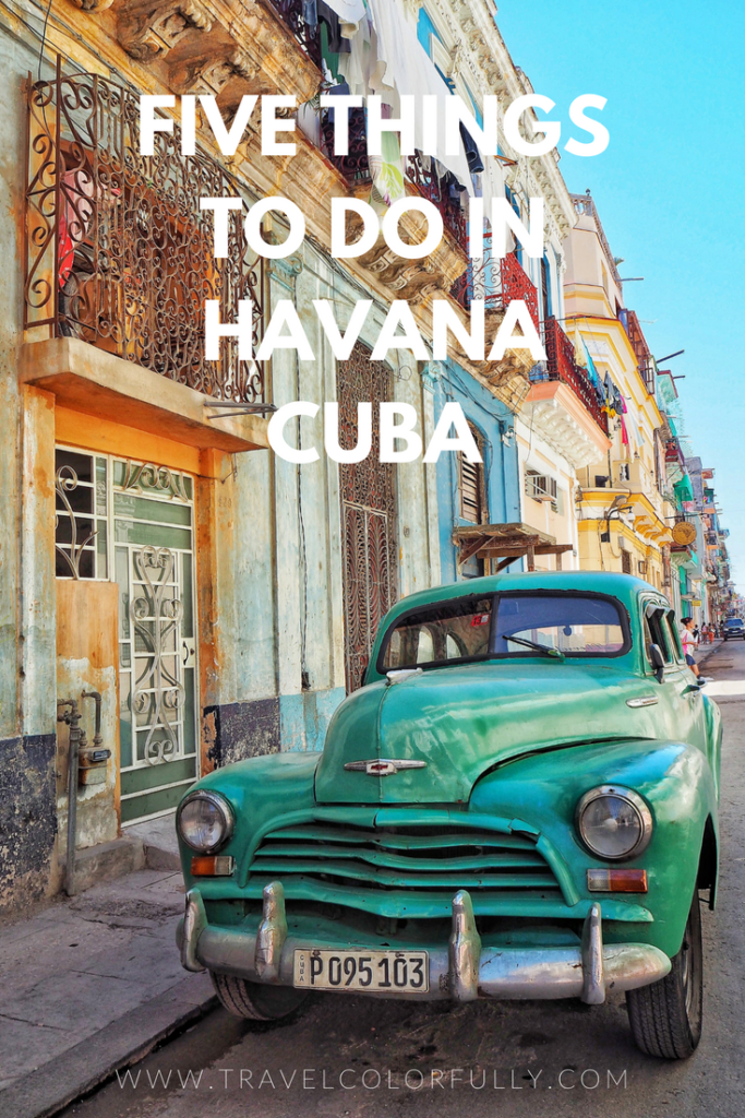 Five Things You Should Do When Visiting Havana, Cuba.